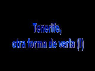 Tenerife,  otra forma de verla (I)