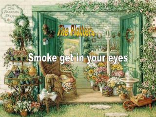 Smoke get in your eyes