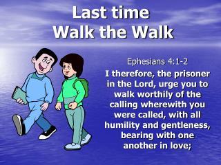 Last time  Walk the Walk