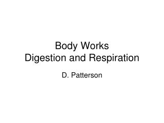Body Works Digestion and Respiration