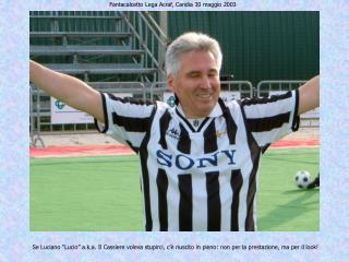 Fantacalcetto Lega Acraf, Candia 30 maggio 2003