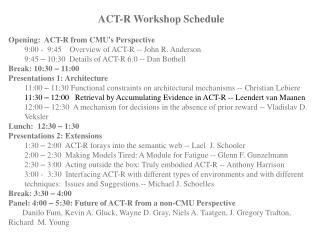 ACT-R Workshop Schedule Opening:  ACT-R from CMU ' s Perspective