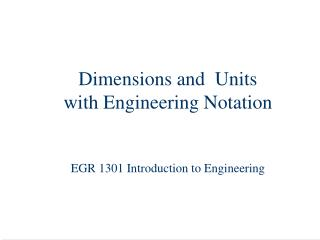 Dimensions and  Units with Engineering Notation  EGR 1301 Introduction to Engineering