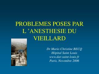 PROBLEMES POSES PAR L  ANESTHESIE DU VIEILLARD
