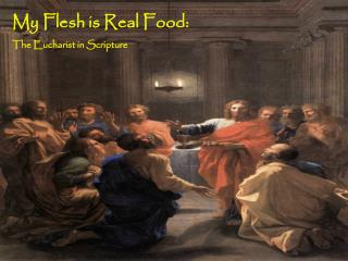 My Flesh is Real Food: The Eucharist in Scripture