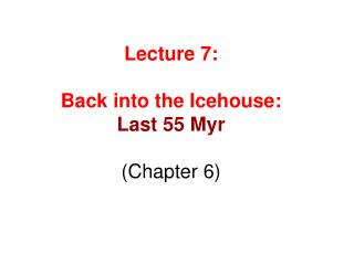 Lecture 7:  Back into the Icehouse:  Last 55 Myr (Chapter 6)