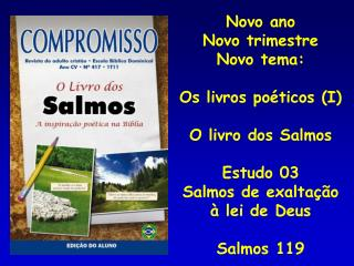 Novo ano  Novo trimestre Novo tema:  Os livros po ticos I  O livro dos Salmos  Estudo 03 Salmos de exalta  o   lei de De
