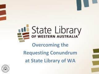 Overcoming the  Requesting Conundrum  at State Library of WA