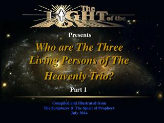 Compiled and Illustrated from The Scriptures & The Spirit of Prophecy July 2014