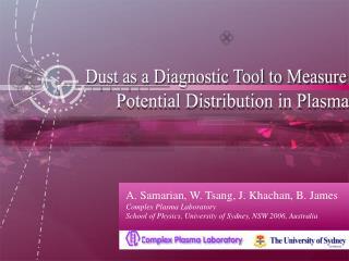 A. Samarian, W. Tsang, J. Khachan, B. James Complex Plasma Laboratory