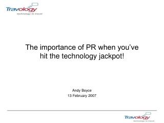 The importance of PR when you've  hit the technology jackpot!