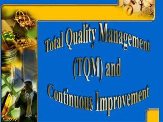 Total Quality Management  (TQM) and  Continuous Improvement