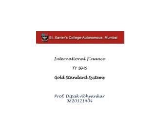 International Finance TY BMS Gold Standard Systems Prof. Dipak Abhyankar 9820321404