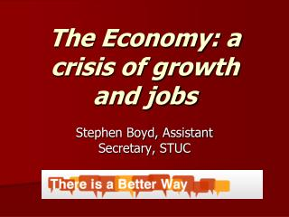 The Economy: a crisis of growth and jobs