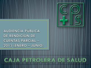 AUDIENCIA PÚBLICA DE RENDICIÓN DE CUENTAS PARCIAL – 2013 (ENERO – JUNIO)