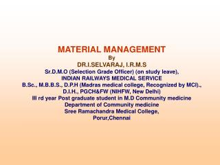 MATERIAL MANAGEMENT By DR.I.SELVARAJ, I.R.M.S Sr.D.M.O (Selection Grade Officer) (on study leave),