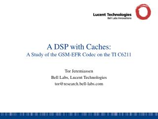 A DSP with Caches: A Study of the GSM-EFR Codec on the TI C6211