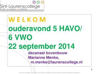 W E L K O M ouderavond 5 HAVO/ 6 VWO 22 september 2014 decanaat bovenbouw