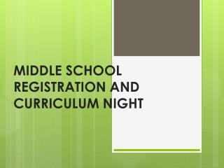 MIDDLE  SCHOOL REGISTRATION AND CURRICULUM NIGHT