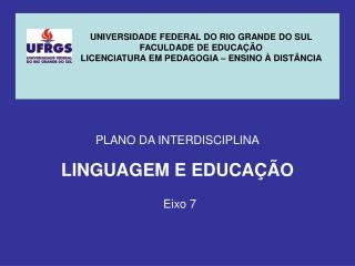 UNIVERSIDADE FEDERAL DO RIO GRANDE DO SUL FACULDADE DE EDUCA  O LICENCIATURA EM PEDAGOGIA   ENSINO   DIST NCIA