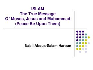 ISLAM The True Message Of Moses, Jesus and Muhammad (Peace Be Upon Them)