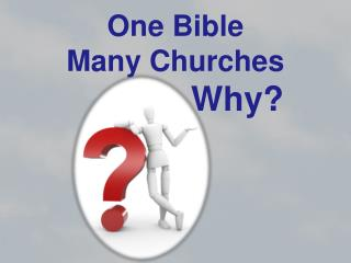 One Bible Many Churches              Why ?