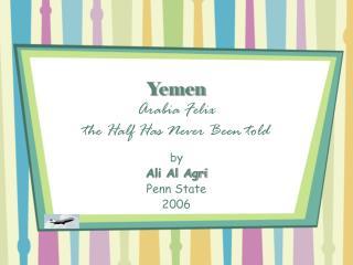Yemen Arabia Felix the Half Has Never Been told