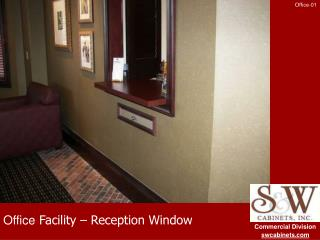 Office  Facility – Reception Window
