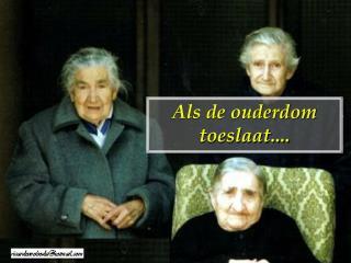 Als de ouderdom toeslaat....