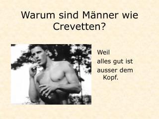 Warum sind Männer wie Crevetten?