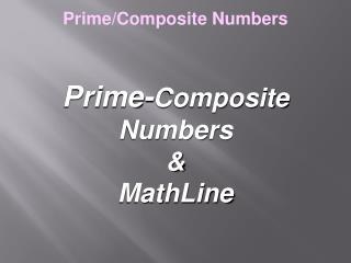 Prime- Composite Numbers  & MathLine