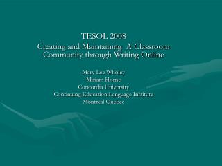 TESOL 2008 Creating and Maintaining  A Classroom Community through Writing Online Mary Lee Wholey
