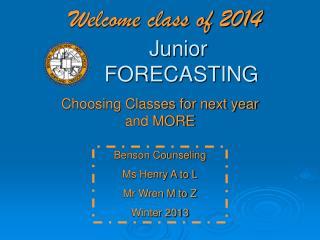 Welcome class of 2014 JuniorFORECASTING