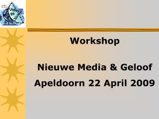 Workshop  Nieuwe Media & Geloof Apeldoorn 22 April 2009