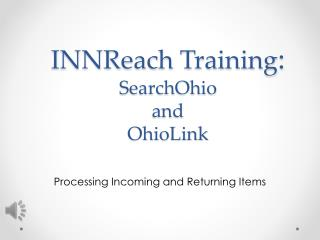 INNReach Training : SearchOhio and  OhioLink