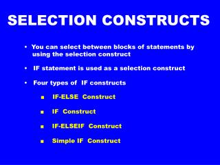 •  You can select between blocks of statements by      using the selection construct