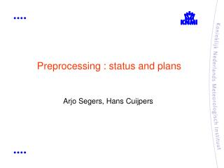 Preprocessing : status and plans