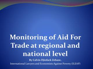 Monitoring of Aid For Trade at regional and national level By Calvin Djiofack Zebaze,