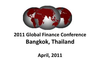 2011 Global Finance Conference Bangkok, Thailand  April, 2011