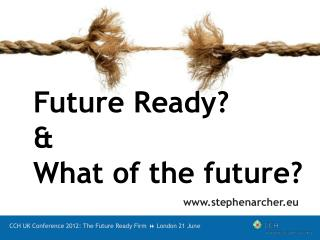 CCH UK Conference 2012: The Future Ready Firm  ?  London 21 June