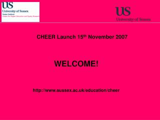 WELCOME!  sussex.ac.uk/education/cheer