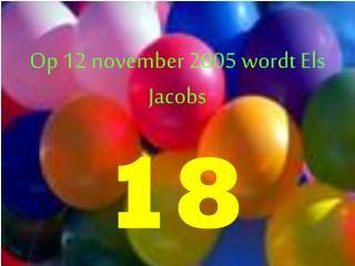 Op 12 november 2005 wordt Els Jacobs
