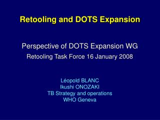 Perspective of DOTS Expansion WG  Retooling Task Force 16 January 2008 L�opold BLANC