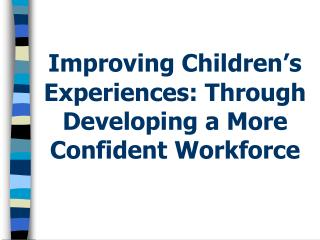 Improving Children's Experiences: Through Developing a More Confident Workforce