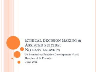 Ethical decision making & Assisted suicide:  No easy answers