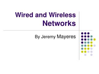 Wired and Wireless  Networks