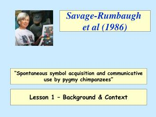 Savage-Rumbaugh  et al (1986)