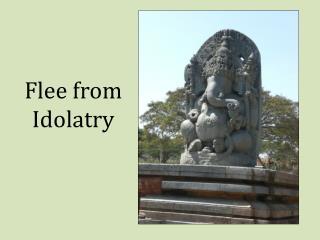 Flee from Idolatry