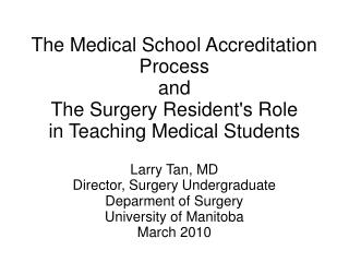 Larry Tan, MD Director, Surgery Undergraduate Deparment of Surgery University of Manitoba