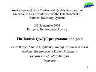 The Danish QA/QC programme and plan Peter Borgen Sørensen, Jytte Boll Illerup & Malene Nielsen